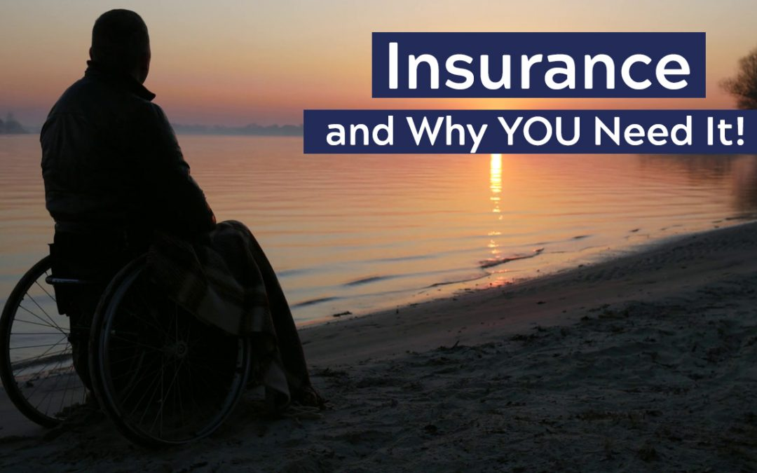Insurance and Why YOU Need It!