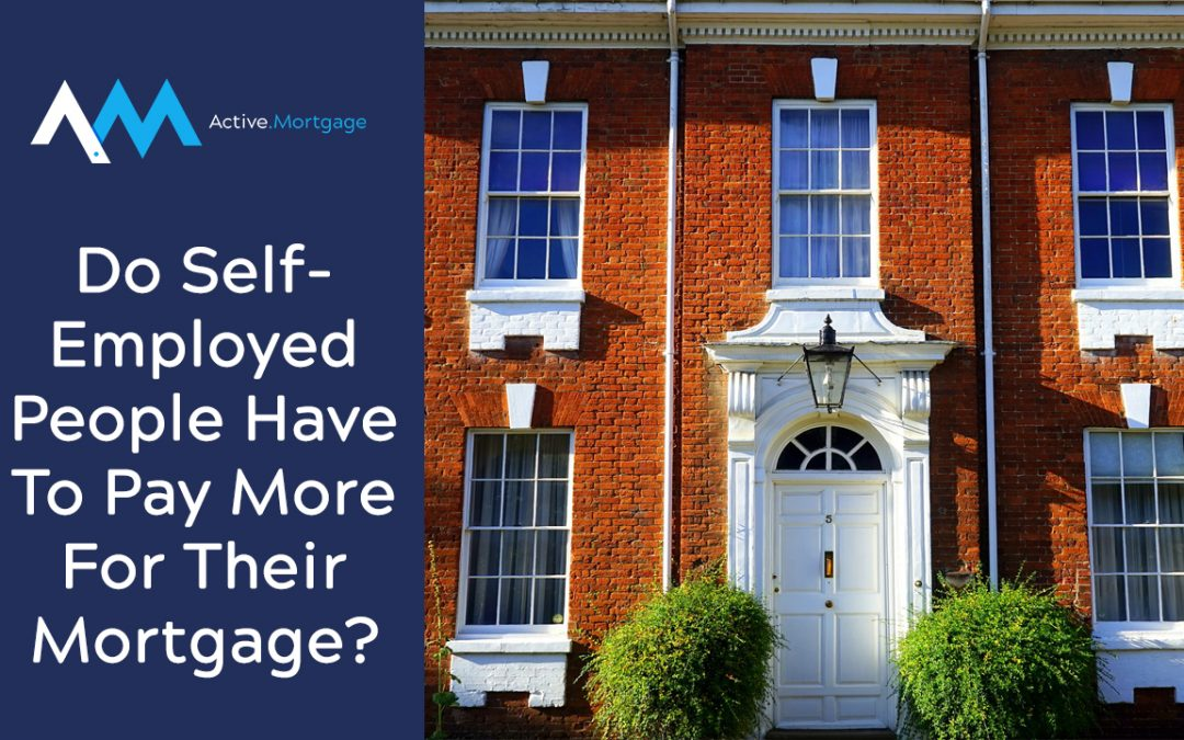 Do Self-Employed People Have To Pay More For Their Mortgage?