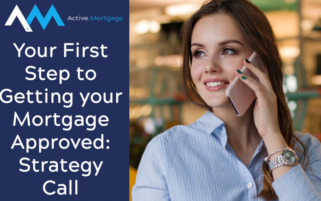 Your First Step to Getting your Mortgage Approved: Strategy Call