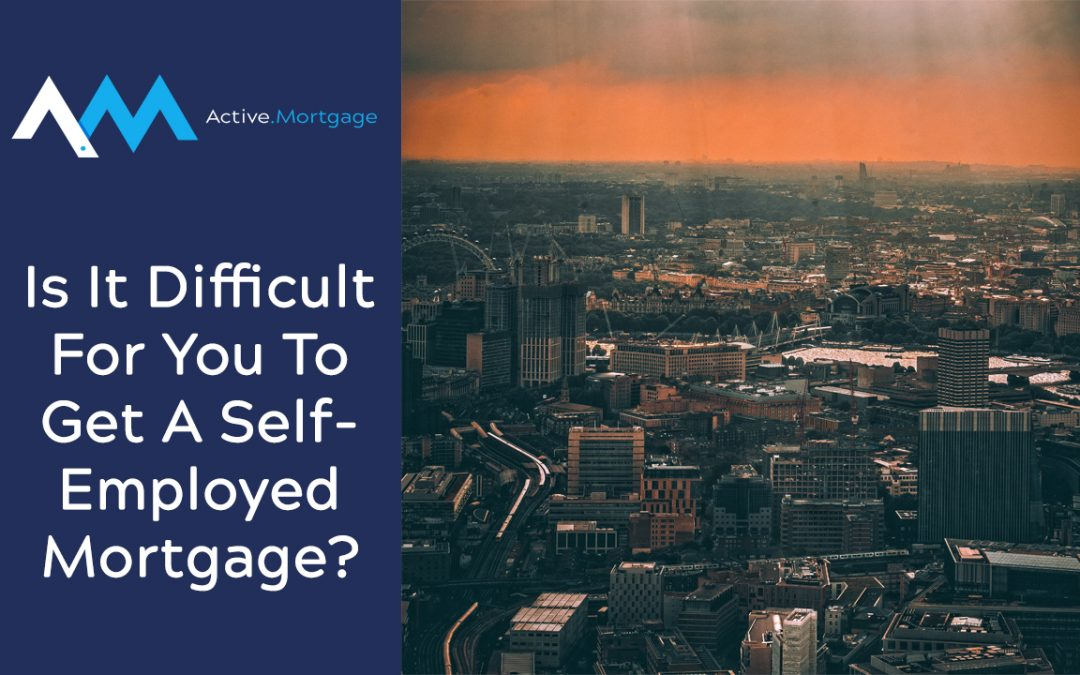 Is It Difficult For You To Get A Self-Employed Mortgage?