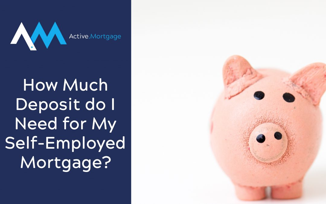 How Much Deposit do I Need for My Self-Employed Mortgage?
